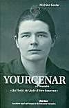 Yourcenar, biographie : qu'il eut été fade d'être heureux