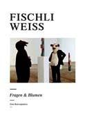 Fischli & Weiss - Fleurs et questions