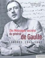 Les messages secrets du Général de Gaulle - Londres 1940 - 1942