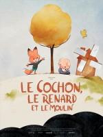 Le Cochon, le Renard et le Moulin - Affiche