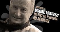 INTERVIEW DE DANIEL PREVOST