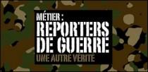 METIER : REPORTER DE GUERRE
