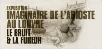 EXPOSITION IMAGINAIRE DE L'ARIOSTE AU LOUVRE