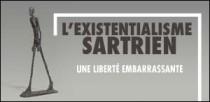 L'EXISTENTIALISME SARTRIEN