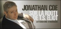 JONATHAN COE SUR LA ROUTE DE T.S. ELIOT