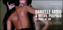 INTERVIEW DE DANIELLE ARBID ET MELVIL POUPAUD