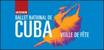 INTERVIEW DU BALLET NATIONAL DE CUBA