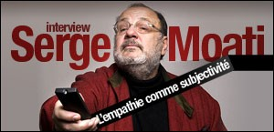 INTERVIEW DE SERGE MOATI