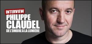 INTERVIEW DE PHILIPPE CLAUDEL