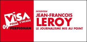 VISA POUR L'IMAGE, INTERVIEW DE JEAN-FRANCOIS LEROY
