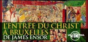 JUSTE UN DETAIL : L'ENTREE DU CHRIST A BRUXELLES DE JAMES ENSOR
