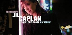 INTERVIEW DE JIL CAPLAN