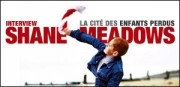 INTERVIEW DE SHANE MEADOWS